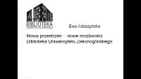 Nowa przestrzeń - nowe możliwości. Biblioteka Uniwersytetu Zielonogórskiego - prezentacja multimedialna