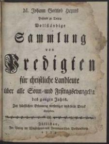 M. Johann Gottlob Heyms ... Vollständige Sammlung von Predigten für christliche Landleute über alle Sonn- und Festtagsevangelia des ganzen Jahrs : zur häusslichen Erbauung verfertiget und dem Druck übergeben