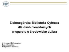 Zielonogórska Biblioteka Cyfrowa dla osób niewidomych w oparciu o środowisko dLibra - prezentacja multimedialna